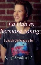 La vida es hermosa contigo ( Jacob Sartorius y tú ) by SofaGarcia5
