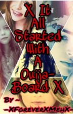 X It All Started With An Ouija-board X by -XForeverXMehX-