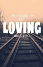 The Impossibility of Loving Another You --ON HOLD-- by MidoriRhy