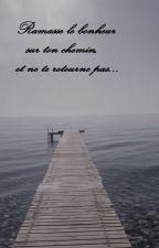 Ramasse le bonheur sur ton chemin, et ne te retourne pas... by LydieLefevre