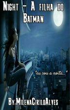 Night - A filha do Batman by Mayazinha_matadora