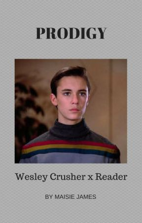 Prodigy- Wesley Crusher x Female Reader by MountedPhan
