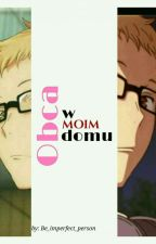 Obca w moim domu | Tsukishima Kei × OC by Be_imperfect_person