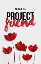 What is #ProjectFriend? by ProjectFriend