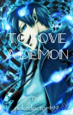 To Love a Demon (Rin x Reader) by pokedoctor499
