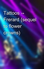 Tattoos ↣ Frerard {sequel to flower crowns) by heartoutgeoff