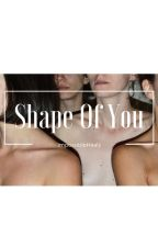 Shape Of You by coldersongs