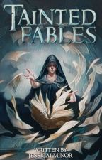 Tainted Fables by jessicalminor