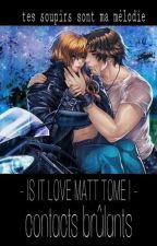 Fanfiction of IS IT LOVE MATT ( EN CORRECTION ) by ArianaStylie