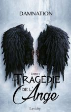 La Tragédie de l'Ange - T.1 DAMNATION by Levidry