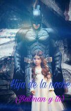 Hija de la noche. (Batman/Bruce Wayne y tu) by batigril