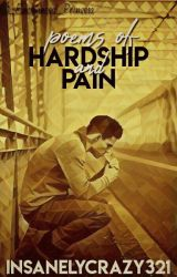 Poems of Hardship and Pain by Insanelycrazy321