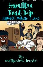 Hamilton Road Trip{Lams, JeffMads, and Mullette) by multifandom_trash8
