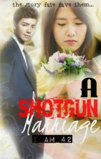 A Shotgun Marriage [COMPLETED] by i_am_42