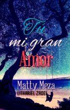 Tú Mi Gran Amor  by LitharielZadel