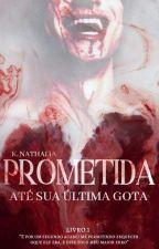 Prometida A Um Vampiro {Livro 1} by Kamillii_