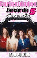 Curiosidades Jarcor de Metallica 5 by polly-ulrich