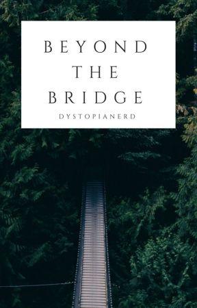 Beyond The Bridge by dystopianerd