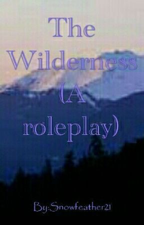 The Wilderness (A Roleplay) by Snowfeather21