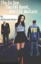 The Ex Con, the FBI Agent, & Lily Walters by reubenivebeenthinkin