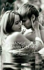 Arranged to Marry Him by jazminej2