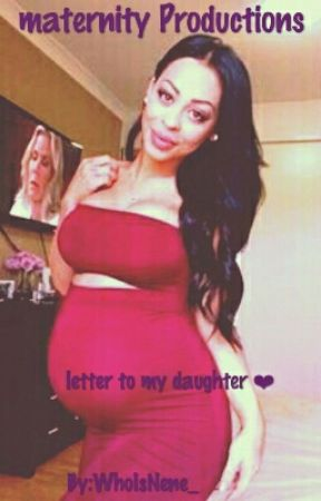 Maternity productions : Letter to my daughter  by WhoIsNene_
