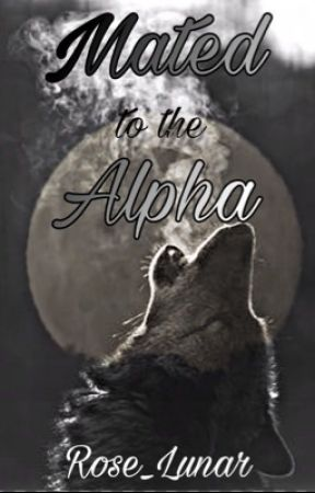 Mated to the alpha by Rose_Lunar