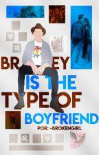 ✨Bradley's the type of Boyfriend✨ by x-GirlAlmighty-x