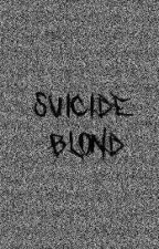 Suicide Blond {Book One} by backwiththemadness