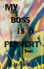 My Boss Is A Pervert by Achole17