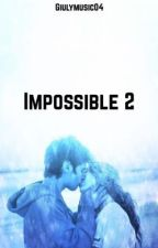 Impossible 2  by Giulymusic04