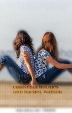 Christina Holmes And Rachel Watson by ZirconScorpio123