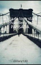 la hija de tony stark (chandler y tu) by melany130