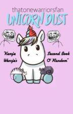 Unicorn Dust: Kenzie Wenzie's Second Book 'O Random by thatonewarriorsfan