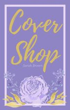 Cover Shop||PERMANANTLY CLOSED by Sariahsmiles