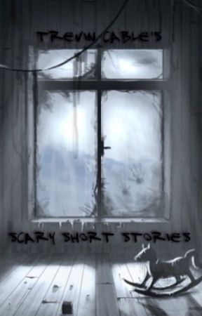 Scary Short Stories by TrevinCable