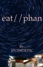 eat//phan by JPO2903EPIC
