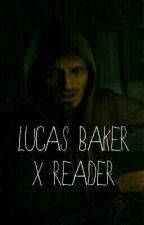 Lucas Baker X Reader by DrunkHorse-INN