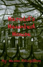 Harold's Haunted House by masonfitzzy