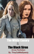 The White Canary & The Black Siren || Arrow Fanfiction by TheyCallMeSpeedy