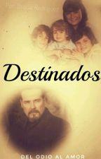 DESTINADOS|PRIMERA TEMPORADA.  by IamLascurain