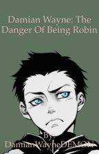 Damian Wayne: The Dangers of Being a Robin by DamianWayneDEMON