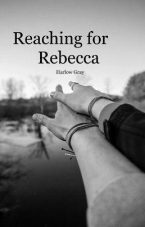 Reaching for Rebecca by harlowgraythewriter