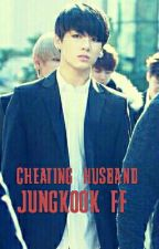 cheating husband jungkook ff  by JaelynMedina