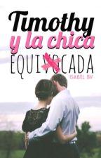 Timothy & La Chica Equivocada [ Él & La Ordinaria, #3 ] by isabelBv