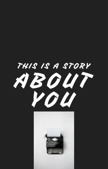 This is a Story About You
