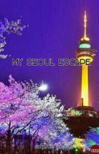 My Seoul Escape  [TAMAT] by SophieAntoni