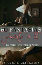 50 FANTASÍAS JUNTO A TÍ  #FSOG  COMPLETA by mirisaluis