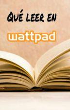 Qué leer en Wattpad? by _CaDaJe_