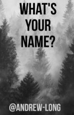 What's your name? by Andrew-Long
